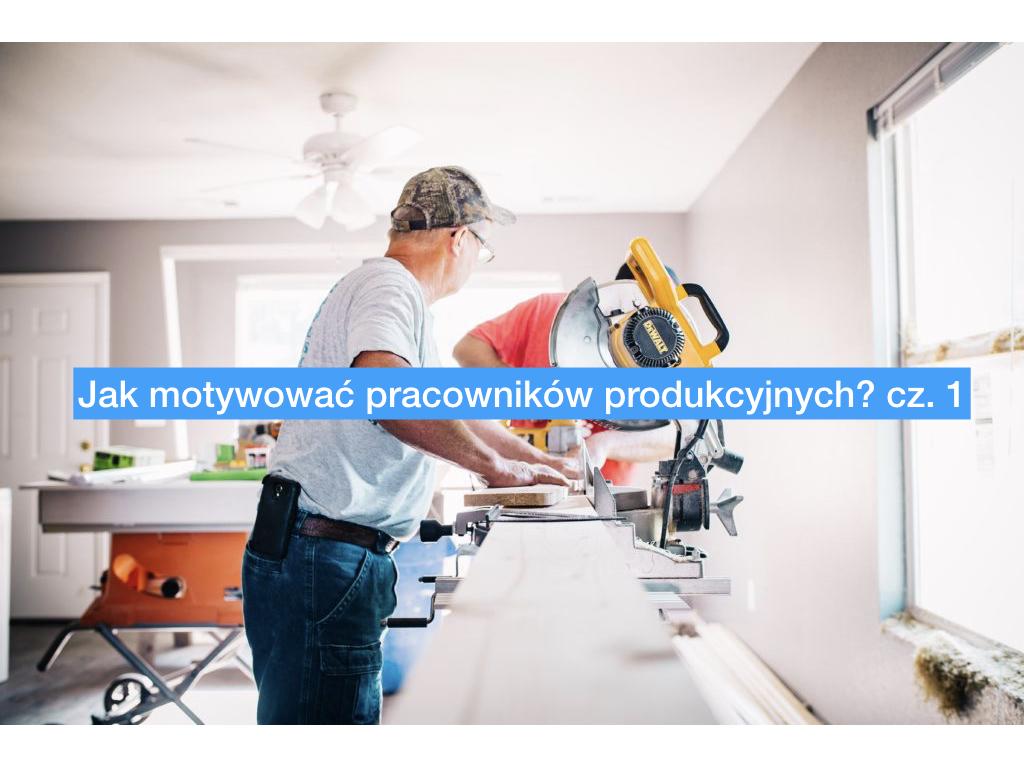 Jak motywować pracowników produkcyjnych? cz. 1