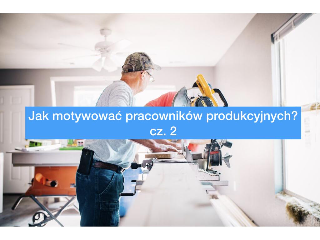 Jak motywować pracowników produkcyjnych? cz. 2